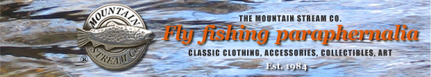 Mountain Stream fly fishing clothing, accessories, gifts, art